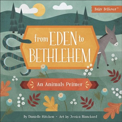 From Eden to Bethlehem: An Animals Primer  -     By: Danielle Hitchen     Illustrated By: Jessica Blanchard