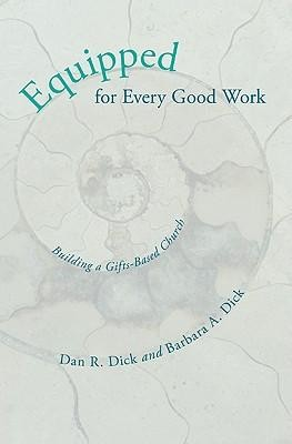 Equipped for Every Good Work: Building a Gifts-Based Church  -     By: Dan R. Dick, Barbara Dick