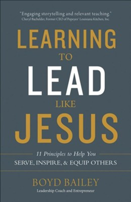 Learning to Lead Like Jesus: 11 Principles to Help You Serve, Inspire, and Equip Others  -     By: Boyd Bailey