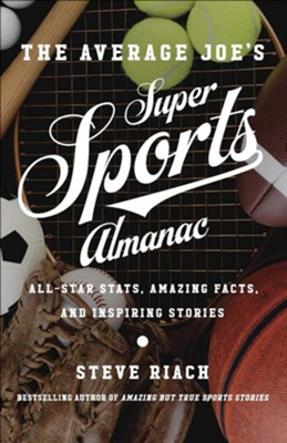 The Average Joe's Guide to Sports: All-Star Stats, Amazing Facts, and Inspiring Stories  -     By: Steve Riach