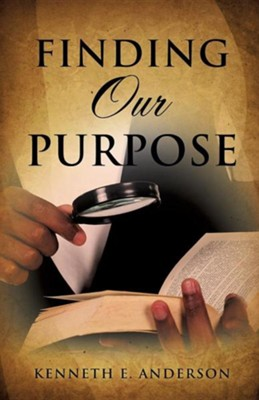 Finding Our Purpose  -     By: Kenneth E. Anderson