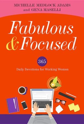 Fabulous and Focused: Daily Devotions for Women Who Work  -     By: Michelle Medlock Adams, Gena Maselli
