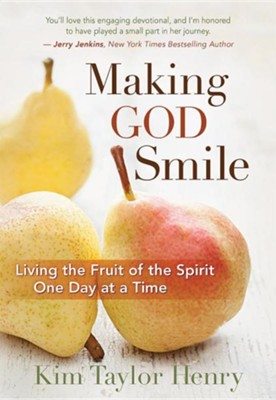 Making God Smile: Living the Fruit of the Spirit One Day at a Time  -     By: Kim Henry