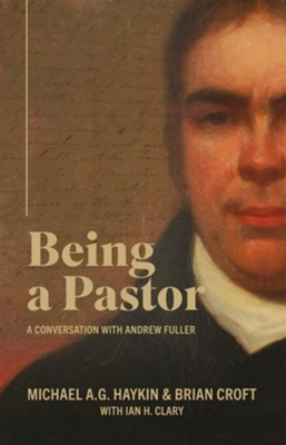 Being a Pastor: A Conversation with Andrew Fuller  -     By: Michael A.G. Haykin, Brian Croft, Ian H. Clary