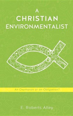 A Christian Environmentalist  -     By: E. Roberts Alley