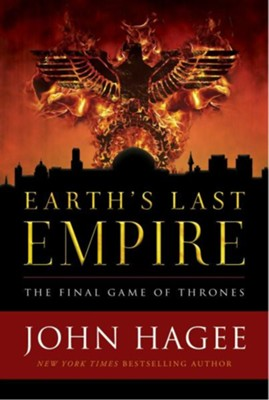 Earth's Last Empire: The Final Game of Thrones  -     By: John Hagee