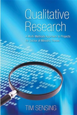 Qualitative Research: A Multi-Methods Approach to Projects for Doctor of Ministry Theses  -     By: Tim Sensing