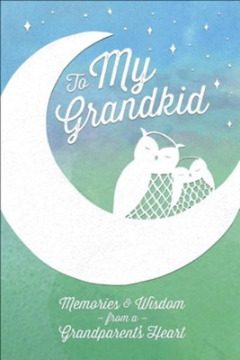 To My Grandkid: Memories and Wisdom from a Grandparent's Heart  -