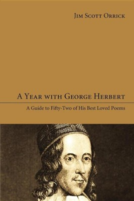 A Year with George Herbert: A Guide to Fifty-Two of His Best Loved Poems  -     By: Jim Scott Orrick