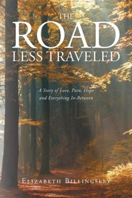 The Road Less Traveled: A Story of Love, Pain, Hope and Everything In-Between  -     By: Elizabeth Billingsley