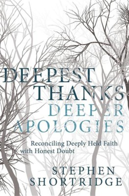 Deepest Thanks, Deeper Apologies  -     By: Stephen Shortridge