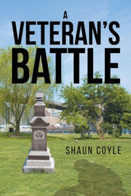 A Veteran's Battle  -     By: Shaun Coyle