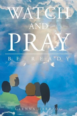 Watch and Pray: Be Ready  -     By: Glenna Hartzog