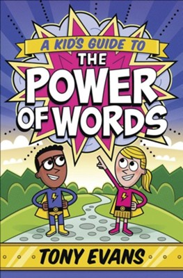 A Kid's Guide to the Power of Words  -     By: Tony Evans