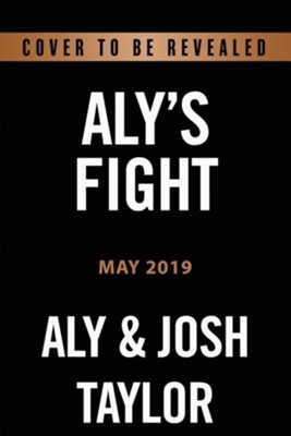 Aly's Fight: Rattled by Life But Firm in Faith  -     By: Aly Taylor, Josh Taylor