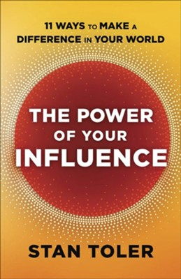 The Power of Your Influence: 11 Ways to Make a Difference in Your World  -     By: Stan Toler