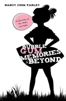 Bubble Gum Memories and Beyond  -     By: Nancy Cook Farley