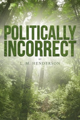 Politically Incorrect  -     By: L.M. Henderson