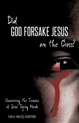 Did God Forsake Jesus on the Cross?  -     By: Karla Oakley Anderson