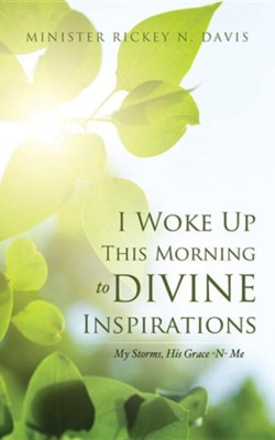 I Woke Up This Morning to Divine Inspirations  -     By: Minister Rickey N. Davis