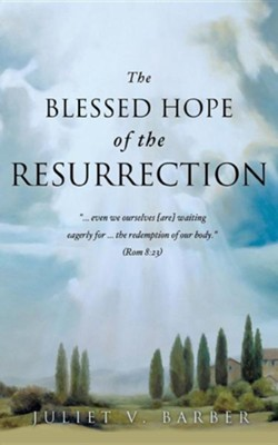 The Blessed Hope of the Resurrection  -     By: Juliet V. Barber