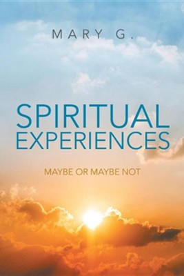 Spiritual Experiences: Maybe or Maybe Not  -     By: Mary G.