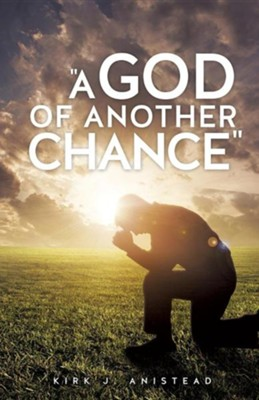 A God of Another Chance  -     By: Kirk J. Anistead