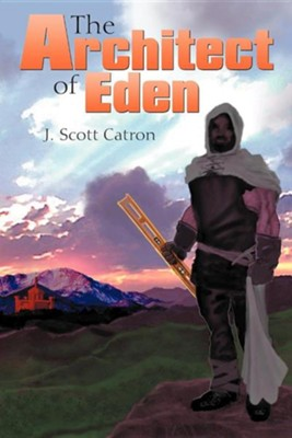 The Architect of Eden  -     By: J. Scott Catron