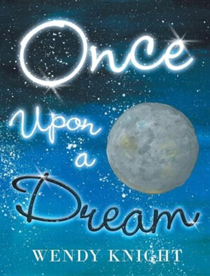 Once Upon a Dream  -     By: Wendy Knight