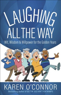 Laughing All the Way: Wit, Wisdom, and Willpower for the Golden Years  -     By: Karen O'Connor