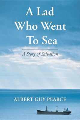 A Lad Who Went to Sea: A Story of Salvation  -     By: Albert Guy Pearce