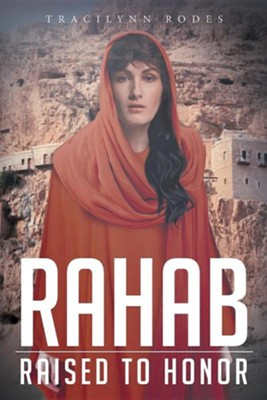 Rahab: Raised to Honor  -     By: Tracilynn Rodes