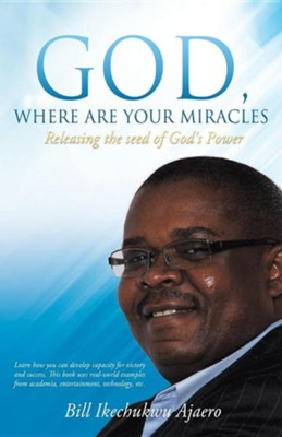 God, Where Are Your Miracles  -     By: Bill Ikechukwu Ajaero