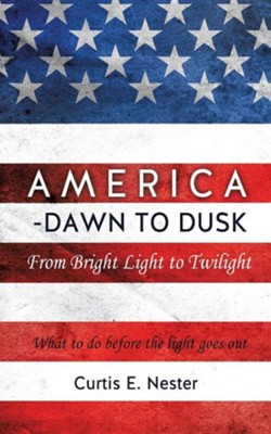 America - Dawn to Dusk  -     By: Curtis E. Nester