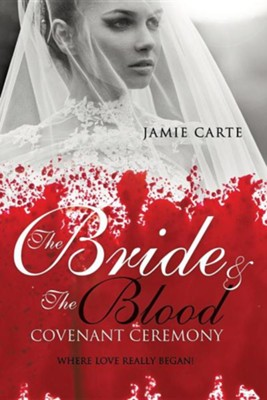 The Bride & the Blood Covenant Ceremony  -     By: Jamie Carte