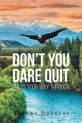 Dont You Dare Quit - Press Your Way Through  -     By: Tronda Douglas