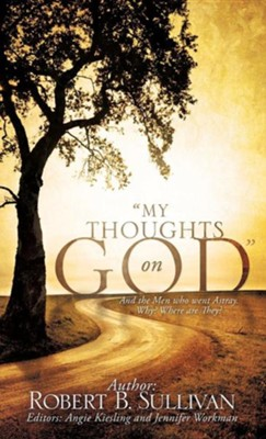 My Thoughts on God  -     Edited By: Angie Kiesling, Jennifer Workman     By: Robert B. Sullivan