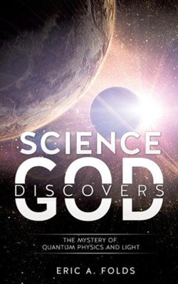 Science Discovers God  -     By: Eric A. Folds