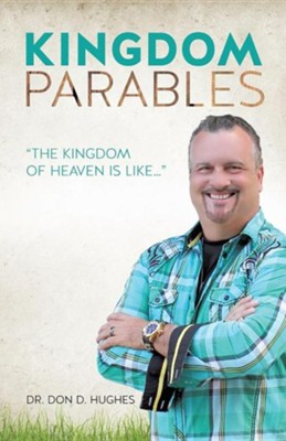Kingdom Parables  -     By: Dr. Don D. Hughes