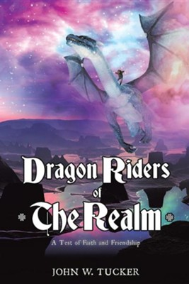 Dragon Riders of the Realm  -     By: John W. Tucker