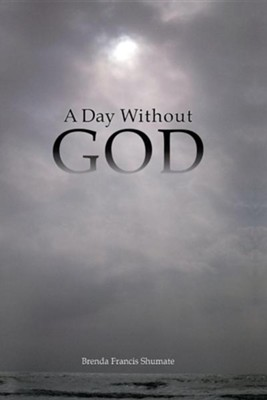 A Day Without God  -     By: Brenda Francis Shumate