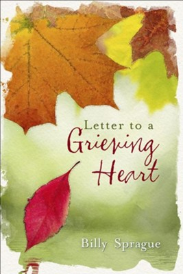 Letter to a Grieving Heart  -     By: Billy Sprague
