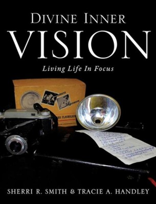 Divine Inner Vision  -     By: Sherri R. Smith, Tracie A. Handley