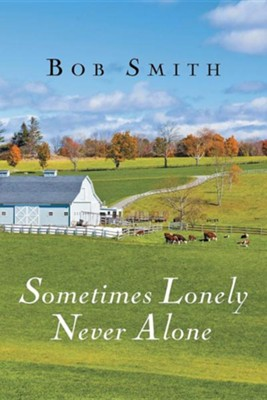 Sometimes Lonely Never Alone  -     By: Bob Smith