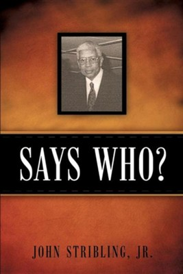 Says Who?  -     By: John Stribling Jr.