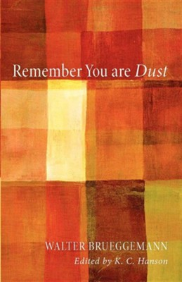 Remember You Are Dust  -     Edited By: K.C. Hanson     By: Walter Brueggemann