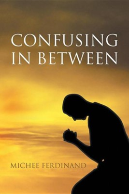 Confusing in Between  -     By: Michee Ferdinand