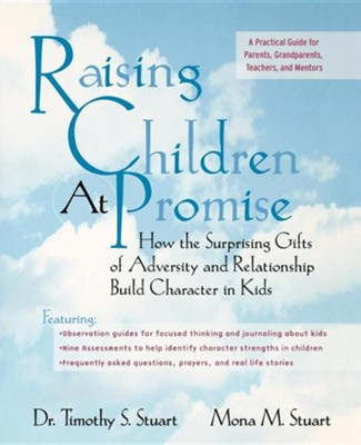 Raising Children At Promise: How the Surprising Gifts  of Adversity and Relationship Build Character in Kids  -     By: Timothy S. Stuart, Mona M. Stuart