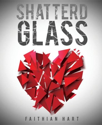Shatterd Glass  -     By: Faithian Hart