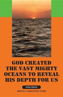 God Created the Vast Mighty Oceans to Reveal His Depth for Us  -     By: Ronn Osiecki